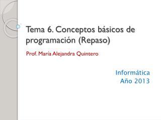 Tema 6. Conceptos básicos de programación (Repaso)