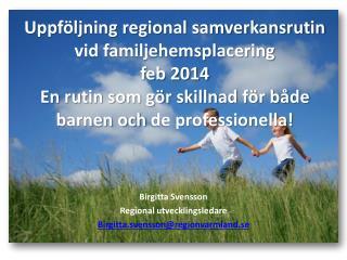 Birgitta Svensson Regional utvecklingsledare Birgitta.svensson@regionvarmland.se