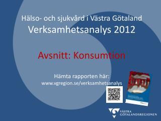 Hälso- och sjukvård i Västra Götaland Verksamhetsanalys 2012 Avsnitt: Konsumtion