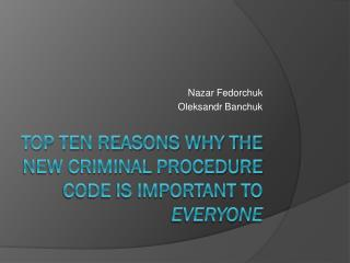 Top Ten Reasons Why the New Criminal Procedure Code Is Important To  Everyone