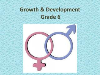 Growth &  Development Grade 6