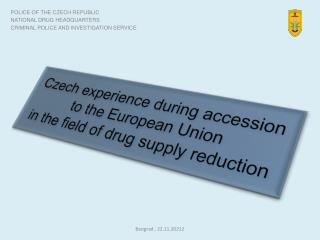 Czech experience during accession to the European Union  in  the field of drug supply reduction