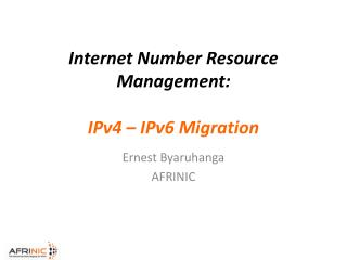 Internet Number Resource Management: IPv4 – IPv6 Migration
