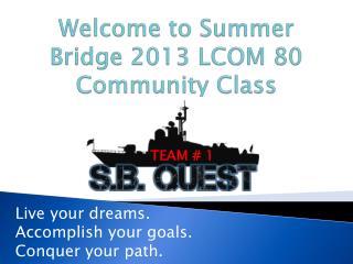 Welcome to Summer Bridge 2013 LCOM 80 Community Class