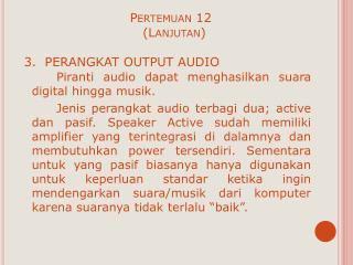 Pertemuan  12    ( Lanjutan ) 3.  PERANGKAT OUTPUT AUDIO