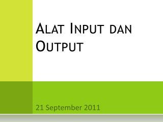 Alat  Input  dan  Output
