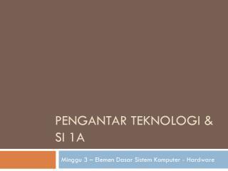 Pengantar Teknologi & SI 1A