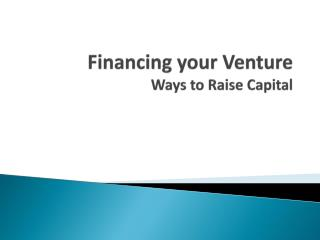 Financing your Venture Ways to Raise Capital