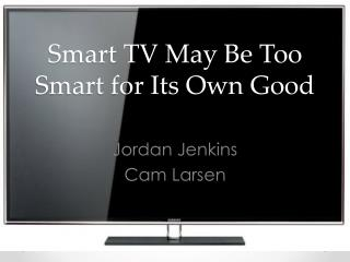 Smart TV May Be Too Smart for Its Own Good