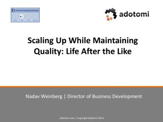 Scaling Up While Maintaining Quality: Life After the Like