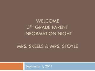 WELCOME 5 th  Grade PARENT  Information Night Mrs. Skeels & Mrs.  stoyle