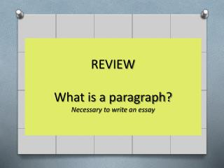 REVIEW What is a paragraph? Necessary to write  an essay