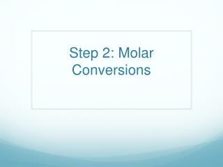 Step 2: Molar Conversions