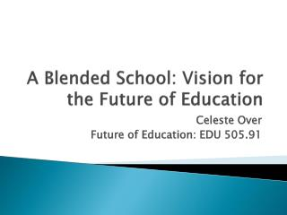 A Blended School: Vision for the Future of Education