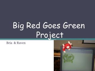 Big Red Goes Green  Project