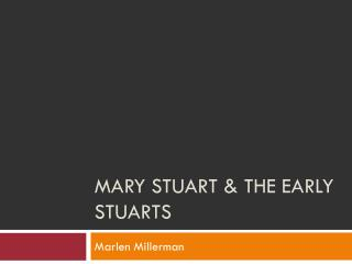 Mary stuart & the early stuarts