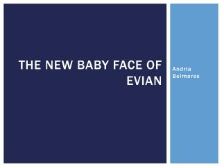 The new baby face of Evian