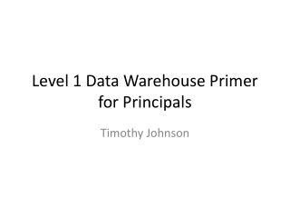 Level 1 Data Warehouse Primer for Principals