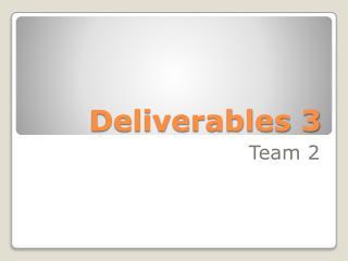 Deliverables  3