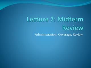 Lecture 7: Midterm Review