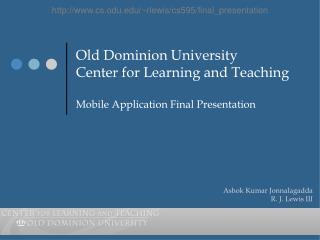 Old Dominion University Center for Learning and Teaching Mobile  Application Final Presentation