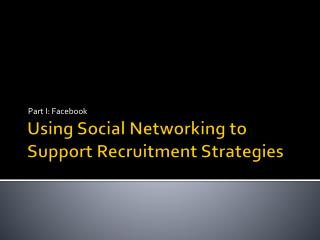 Using Social Networking to Support Recruitment Strategies