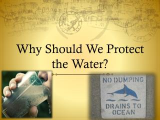 Why Should We Protect the Water?