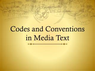 Codes and Conventions in Media Text