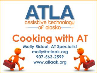 Cooking with AT Molly Ridout, AT Specialist molly@atlaak 907-563-2599 atlaak