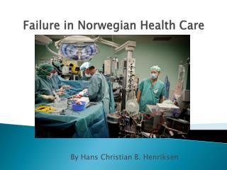 Failure  in  Norwegian  Health  Care
