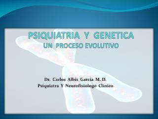 PSIQUIATRIA  Y  GENETICA  UN  PROCESO EVOLUTIVO