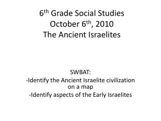 6 th  Grade Social Studies  October 6 th , 2010  The Ancient Israelites