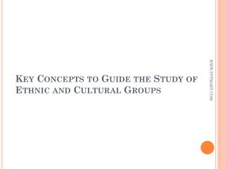Key Concepts to Guide the Study of Ethnic and Cultural Groups