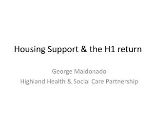 Housing Support & the H1 return