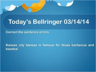 Today�s  Bellringer  03/ 14/ 14