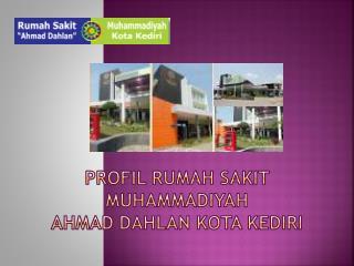 PROFIL RUMAH SAKIT MUHAMMADIYAH AHMAD DAHLAN KOTA KEDIRI