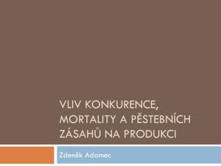 Vliv konkurence, mortality a pěstebních zásahů na produkci