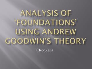 Analysis of 'Foundations' using Andrew Goodwin's theory
