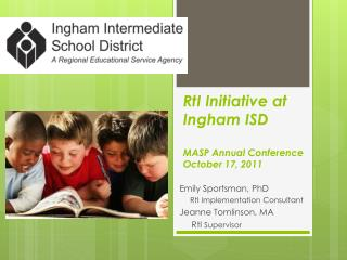 RtI  Initiative at  Ingham  ISD MASP Annual Conference October 17, 2011