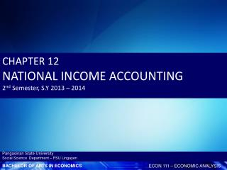 CHAPTER  12 NATIONAL INCOME ACCOUNTING 2 nd  Semester, S.Y 2013 � 2014