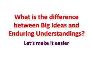 What is the difference between Big Ideas and Enduring Understandings