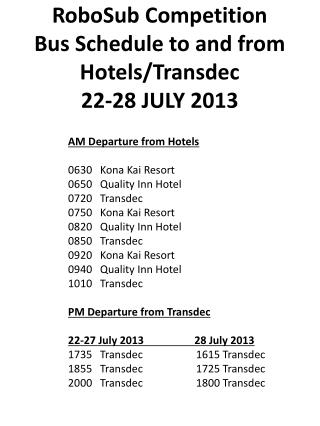 RoboSub  Competition  Bus Schedule to and from Hotels/ Transdec 22-28 JULY 2013