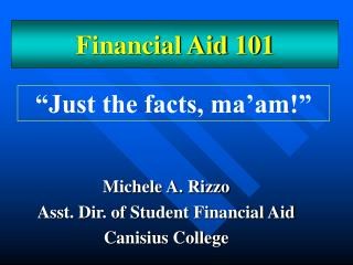Michele A. Rizzo Asst. Dir. of Student Financial Aid Canisius College
