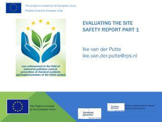 EVALUATING THE SITE SAFETY REPORT Part 1 Ike van der Putte ike.van.der.putte@rps.nl