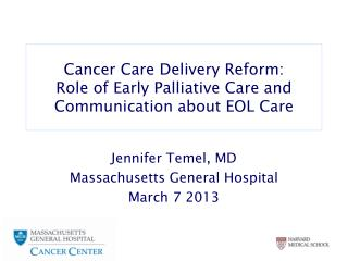 Cancer Care Delivery Reform:   Role of Early Palliative Care and Communication about EOL Care