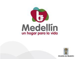 Enmarcado en  el plan de desarrollo 2012-2015  Medellín , un Hogar para  la Vida.