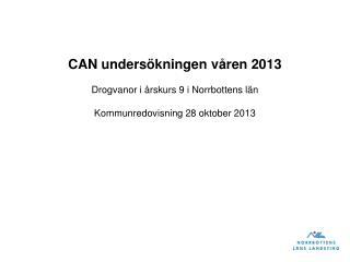 CAN undersökningen våren 2013 Drogvanor i årskurs 9 i Norrbottens län