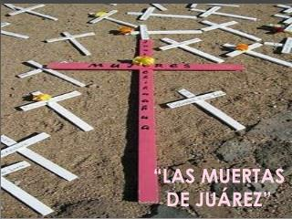 """LAS MUERTAS DE JUÁREZ"""