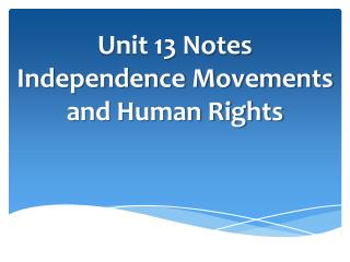 Unit 13 Notes Independence Movements and Human Rights