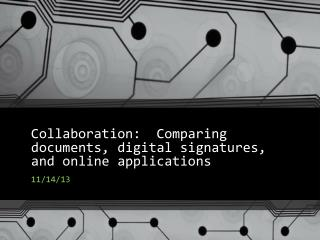 Collaboration:  Comparing documents, digital signatures, and online applications